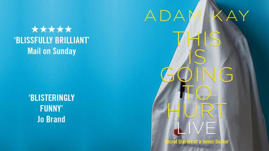 Adam Kay - This Is Going To Hurt Live. 25% off tickets for NHS